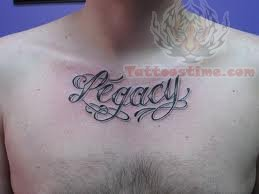Legacy - Lettering Tattoo On Chest